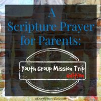 prayer, praying scripture, parenting, mission trip, youth mission trip