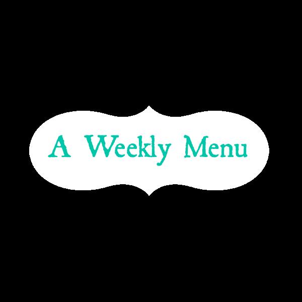 Week's Menu #4 ~ October 8 – October 14