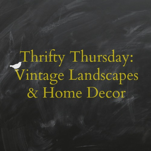 Thrifty Thursday: Vintage Landscapes & Thrifty Decor